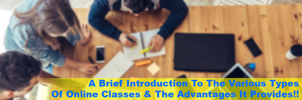 A brief introduction to the various types of online classes and the advantages it provides!!