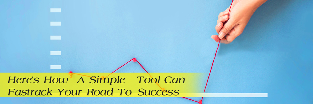 Here's How A Simple Tool Can Fastrack Your Road To Success