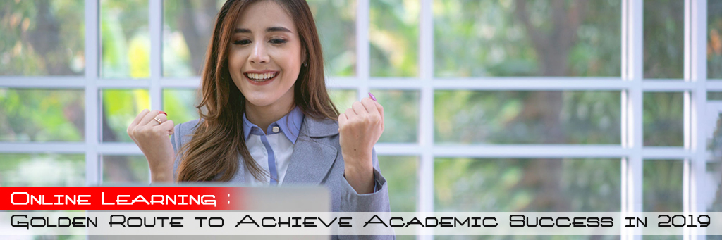 Online Learning: Golden Route to Achieve Academic Success in 2019
