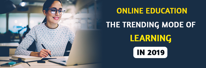 Online Education: The Trending mode of Learning in 2019