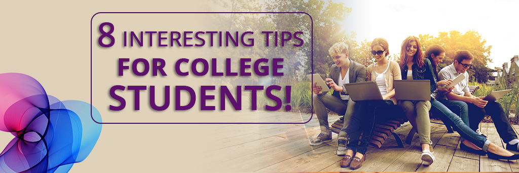 8 Interesting tips for college students!