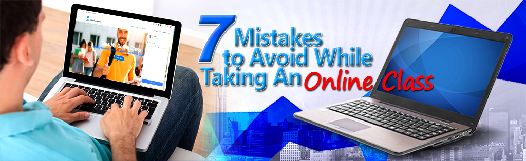 7 Mistakes To Avoid While Taking An Online Class