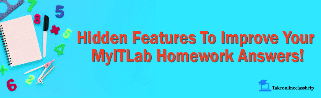 Hidden Features To Improve Your MyITLab Homework Answers!
