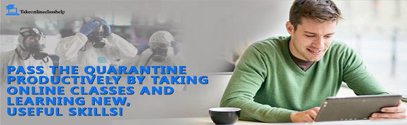 PASS THE QUARANTINE PRODUCTIVELY BY TAKING ONLINE CLASSES AND LEARNING NEW, USEFUL SKILLS!