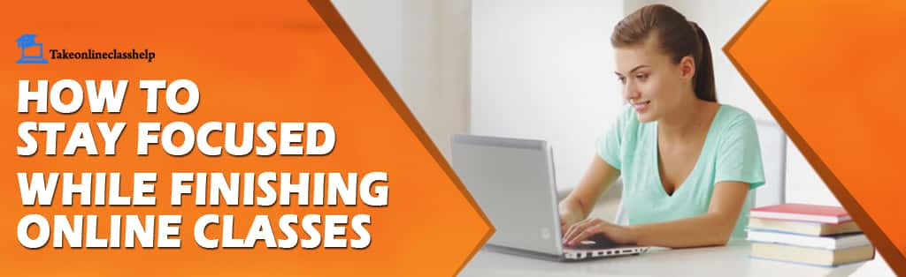 Learn How To Maintain Focus During Online Classes! A Complete Guide