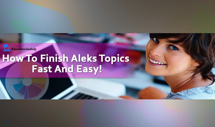 How To Finish Aleks Topics Fast And Easy!