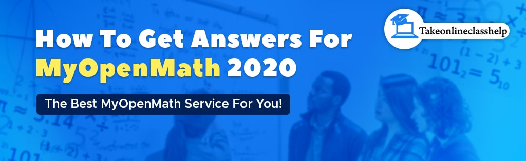 How to get answers for Myopenmath 2020 – The best Myopenmath Service for you!
