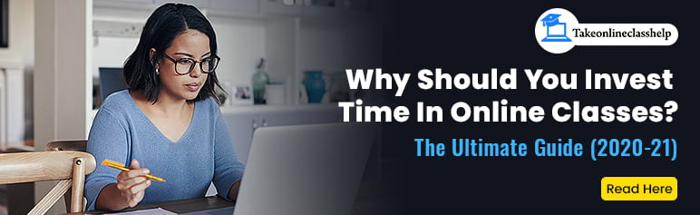 Why Should You Invest Time In Online Classes?- The Ultimate Guide (2020-21)