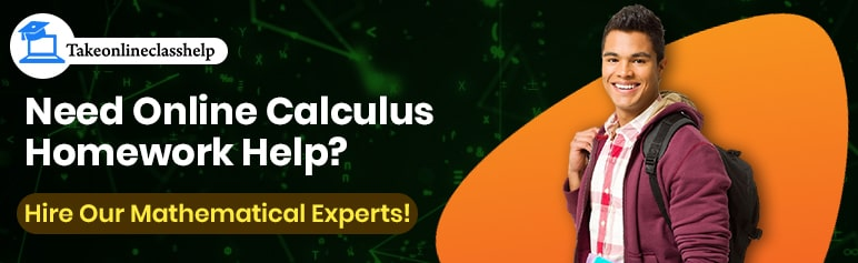 Need Online Calculus Homework Help? Hire Our Mathematical Experts!