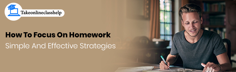 How To Focus On Homework: Simple And Effective Strategies